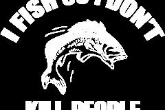01-I-FISH-SO-i-DIDNT-KILL-PEOPLE-copy