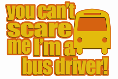 02-you-cant-scare-me-im-a-bus-driver-copy